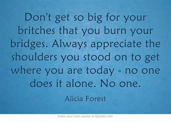 Quotes About Ungrateful Daughters: Don't Get So Big For Your Britches That You Burn Your