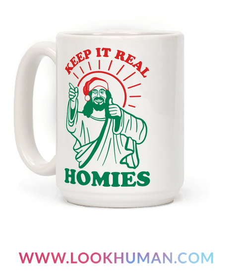 Jesus is here to remind you to stay true to oneself, no matter what others believe! So this holiday season keep it real with this 'Keep It Real, Homies' Jesus holiday mug is perfect for sharing in the holiday humor at Christmas, holiday parties, family dinners, and for Jesus believers!