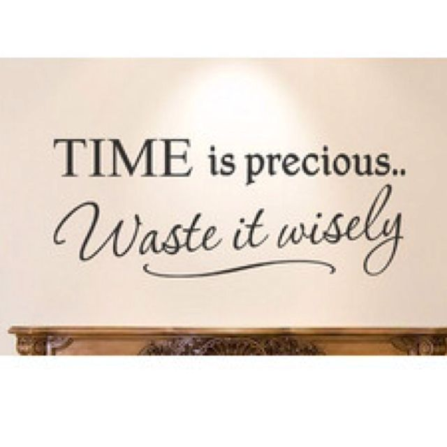 Time is precious Waste it wisely