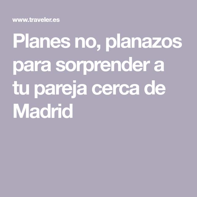Planes No Planazos Para Sorprender A Tu Pareja Cerca De Madrid Parejas Lugares Románticos Madre