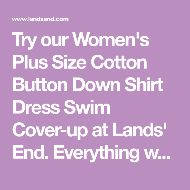 8274de1b19054 Try our Women's Plus Size Cotton Button Down Shirt Dress Swim Cover-up at  Lands' End. Everything we sell is Guaranteed. Period.® Since 1963.