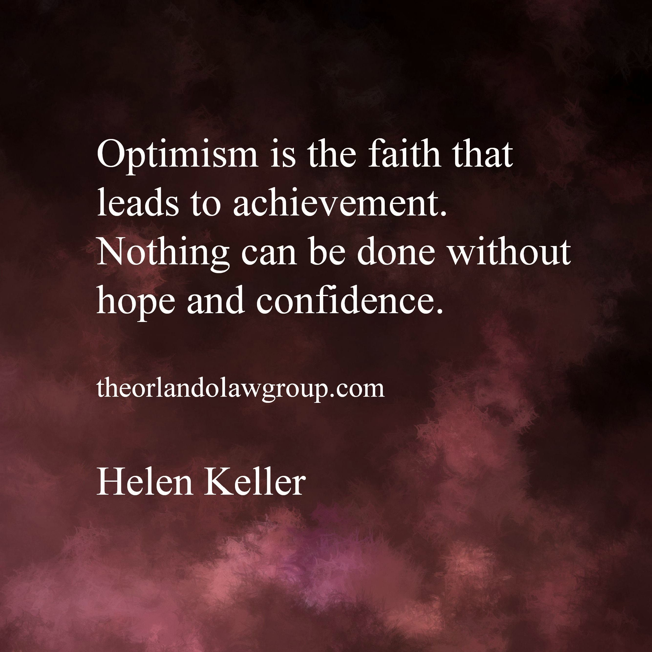 Optimism Is The Faith That Leads To Achievement Nothing Can Be Done Without Hope And Confidenc Business Inspiration Quotes Helen Keller Quotes Business Quotes