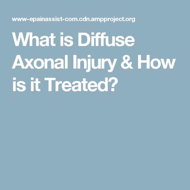 What is Diffuse Axonal Injury & How is it Treated? | Brain ...