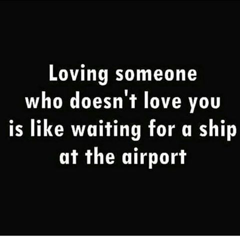 Loving Someone Who Doesnt Love You Is Like Waiting For A Ship At