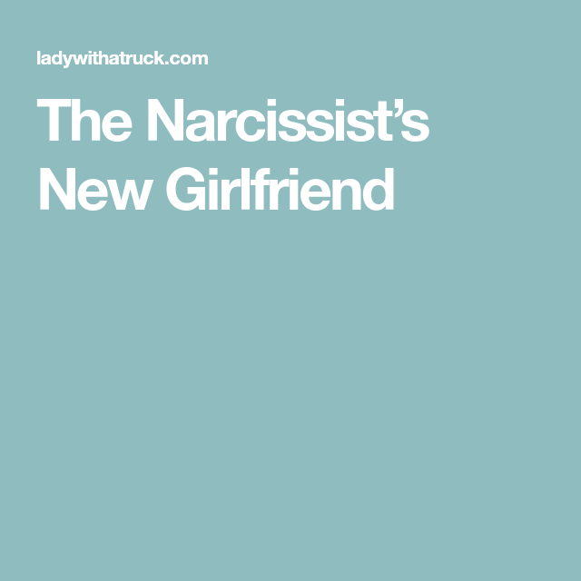 Narcissistic ex husband has new girlfriend