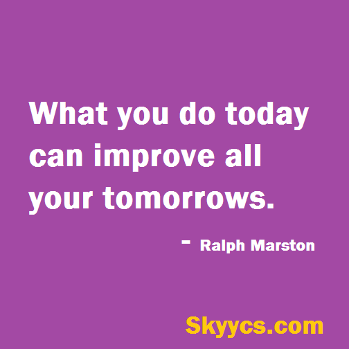 Motivational Quotes Of The Day What You Do Today Can Improve All Your Tomorrows Ralph Marston Get Daily Inspi Quotes Motivational Quotes Quote Of The Day