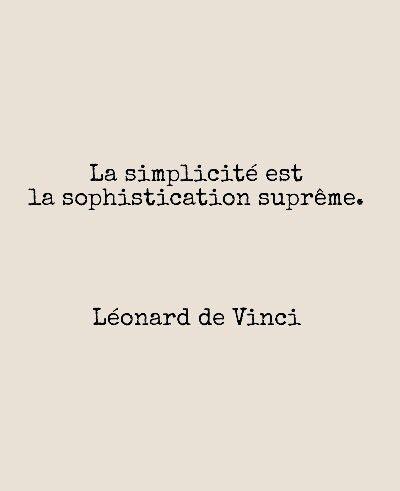 La Simplicité Est La Sophistication Suprême : simplicité, sophistication, suprême, Simplicité, Sophistication, Suprême., Léonard, Vinci, Citations, Leonard, Vinci,, Sympa