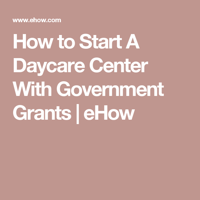 How To Start A Daycare Center With Government Grants Starting A Daycare Daycare Center Daycare Business Plan
