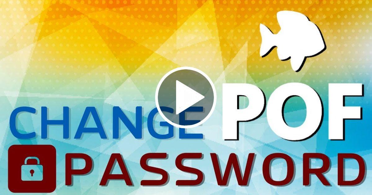 Change POF Password 2018 | Viral Video Archive | Plenty of fish