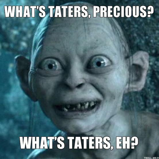 0d25633bc2003a7008005692fa66c607 smeagol happy meme generator caption template what is taters