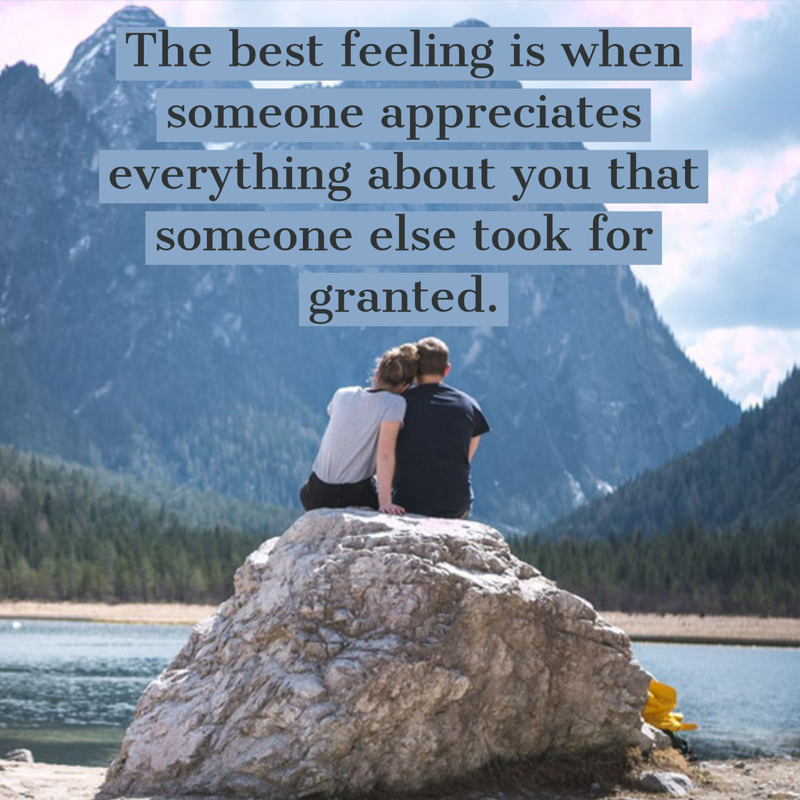 The best feeling is when someone appreciated everything about you