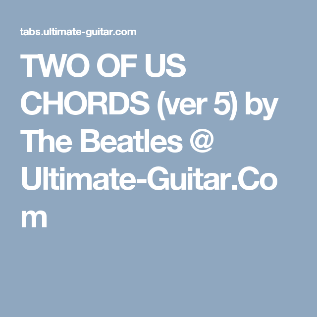 Two Of Us Chords Ver 5 By The Beatles Ultimate Guitar