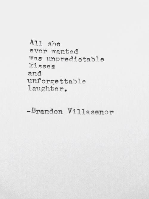 Love quote : 'All she ever wanted was unpredictable kisses and unforgettable laughter&qu…