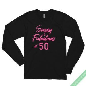 Sassy & Sexy At 50 Fun 50Th Birthday For Women Unisex Long Sleeve T-Shirt #moms50thbirthday Fun 50th birthday Unisex Long Sleeve T-Shirt for that special 50 year old mom, sister, or friend. Ideal 50th birthday gift for women. #moms50thbirthday