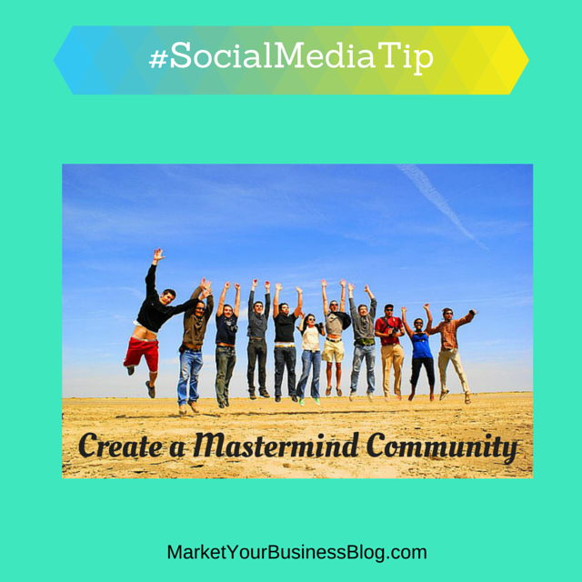 Here is the #SocialMediaTip of the Day:  Create a Mastermind community.   A Mastermind community has the purpose of problem solving, brainstorming, networking and encouraging and motivating each other!  The real value of a mastermind group is the accountability factor - other members checking up on you to make sure you meet your stated commitments. It is one way to ensure you'll accomplish more in the shortest time.