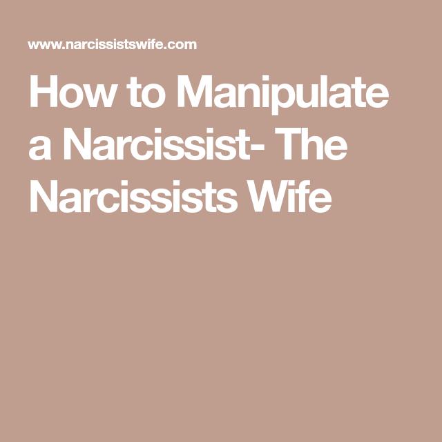 How To Manipulate A Narcissistic Husband