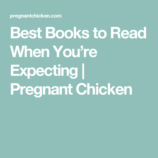 Best Books to Read When You're Expecting | Pregnant Chicken