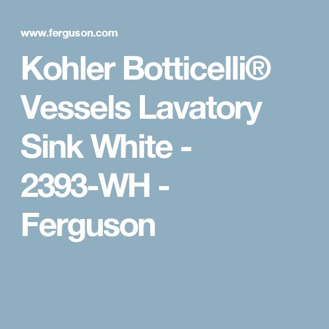 Kohler Botticelli® Vessels Lavatory Sink White - 2393-WH - Ferguson ...