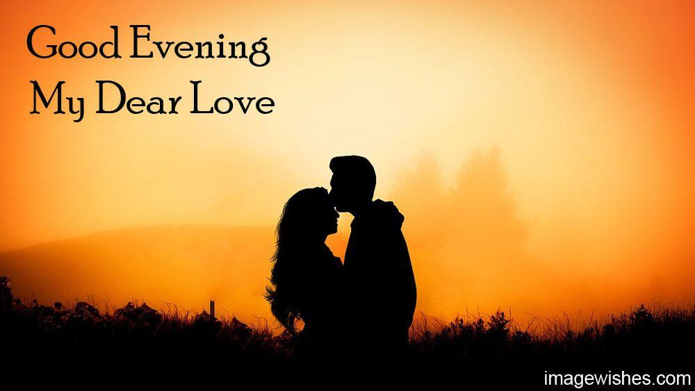 Good Evening My Dear Love Love Good Evening Love My Only Love