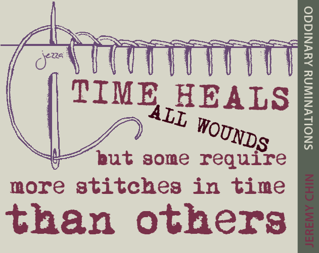 Time heals all wounds But some require more stitches in