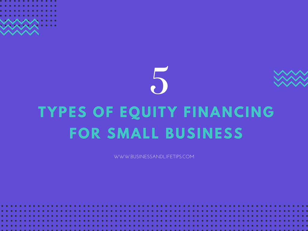 5 Types of Equity Financing for Small Business | Blog Tips