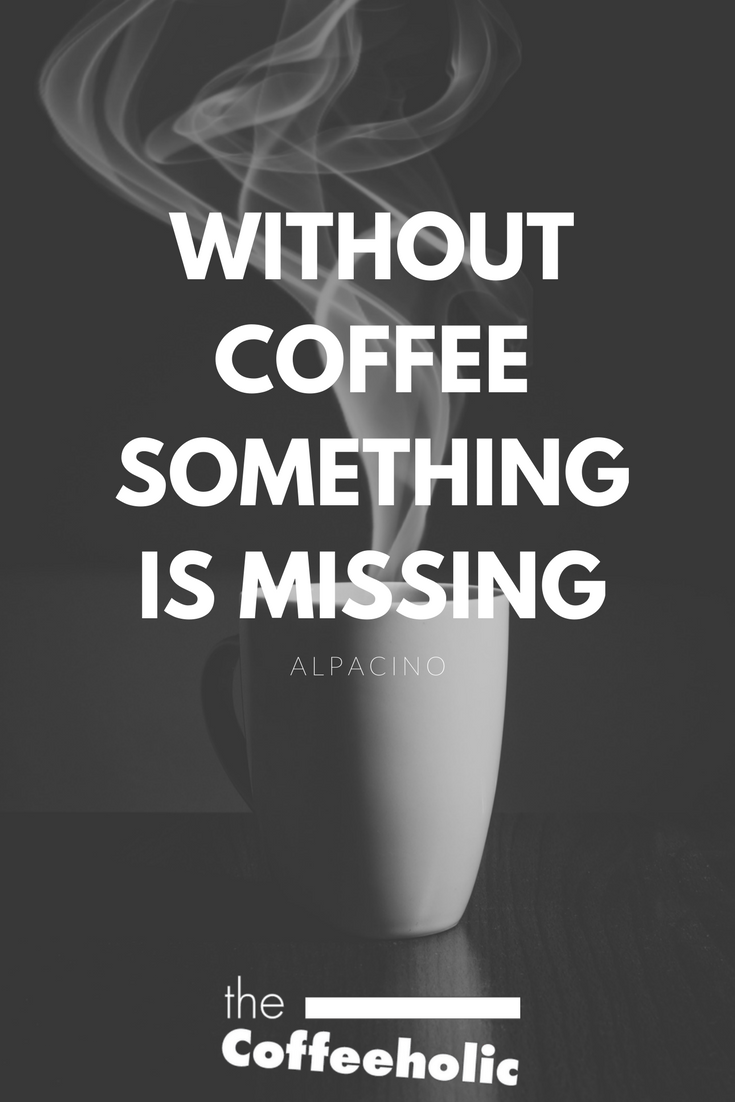 Well Said Alpacino Coffeelovers Coffeequotes Alpacino Coffee