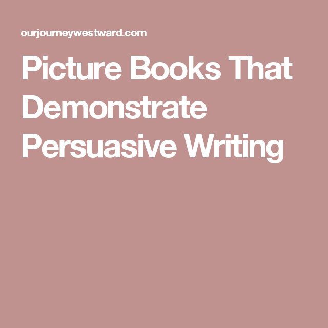 Picture Books That Demonstrate Persuasive Writing