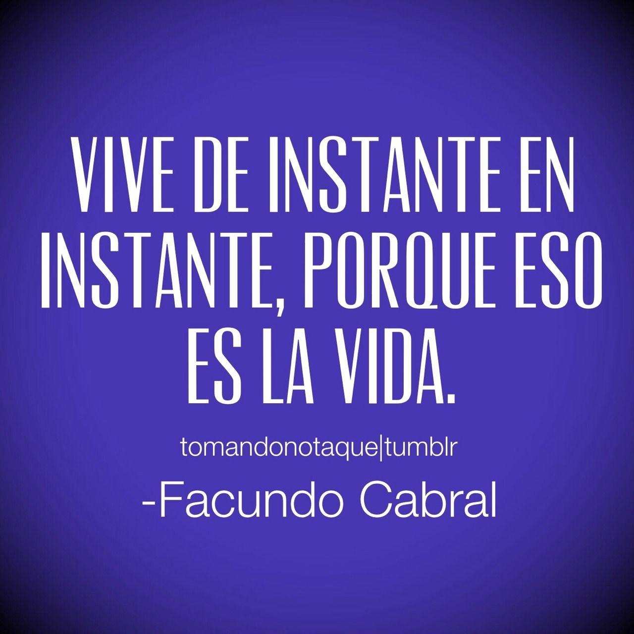 Vive De Instante En Instante Porque Eso Es La Vida Facundo Cabral Frases Bonitas Words Spanish Quotes Quotes