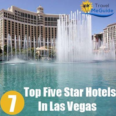 Top 7 Five Star Hotels In Las Vegas Travel Pinterest