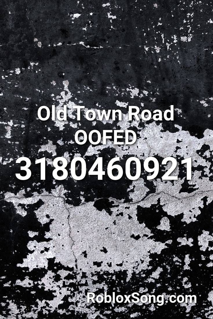 Oof Old Town Road Roblox Id Pin By Robloxsong On Roblox Song Codes In 2020 Old Town Roblox Custom Decals