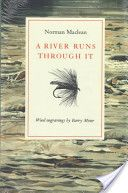 My favorite book of all time.  Magical writing by Norman Maclean. It's the movie times 100 and the movie is wonderful.