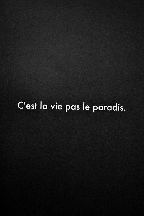 C'est La Vie Pas Le Paradis : c'est, paradis, Tumblr, Words, Quotes,, French