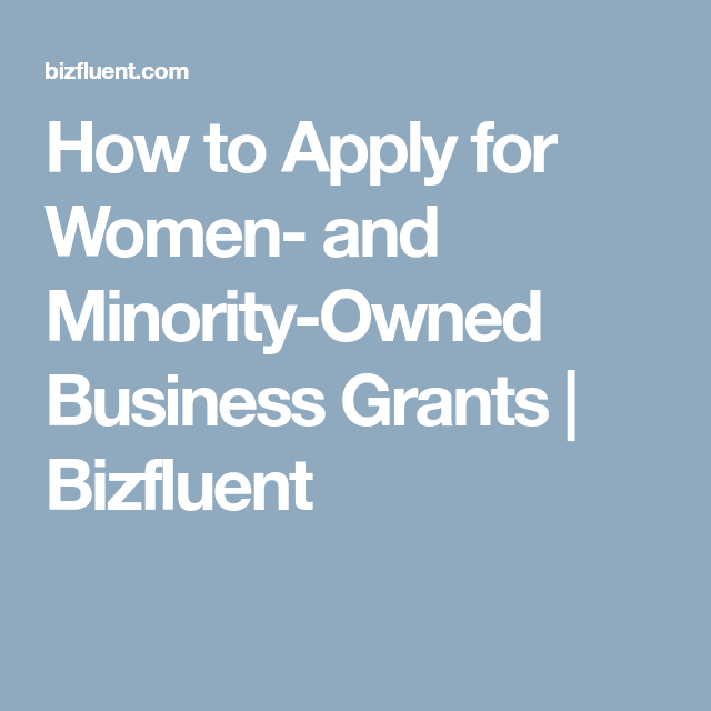 How to Apply for Women- and Minority-Owned Business Grants | Bizfluent