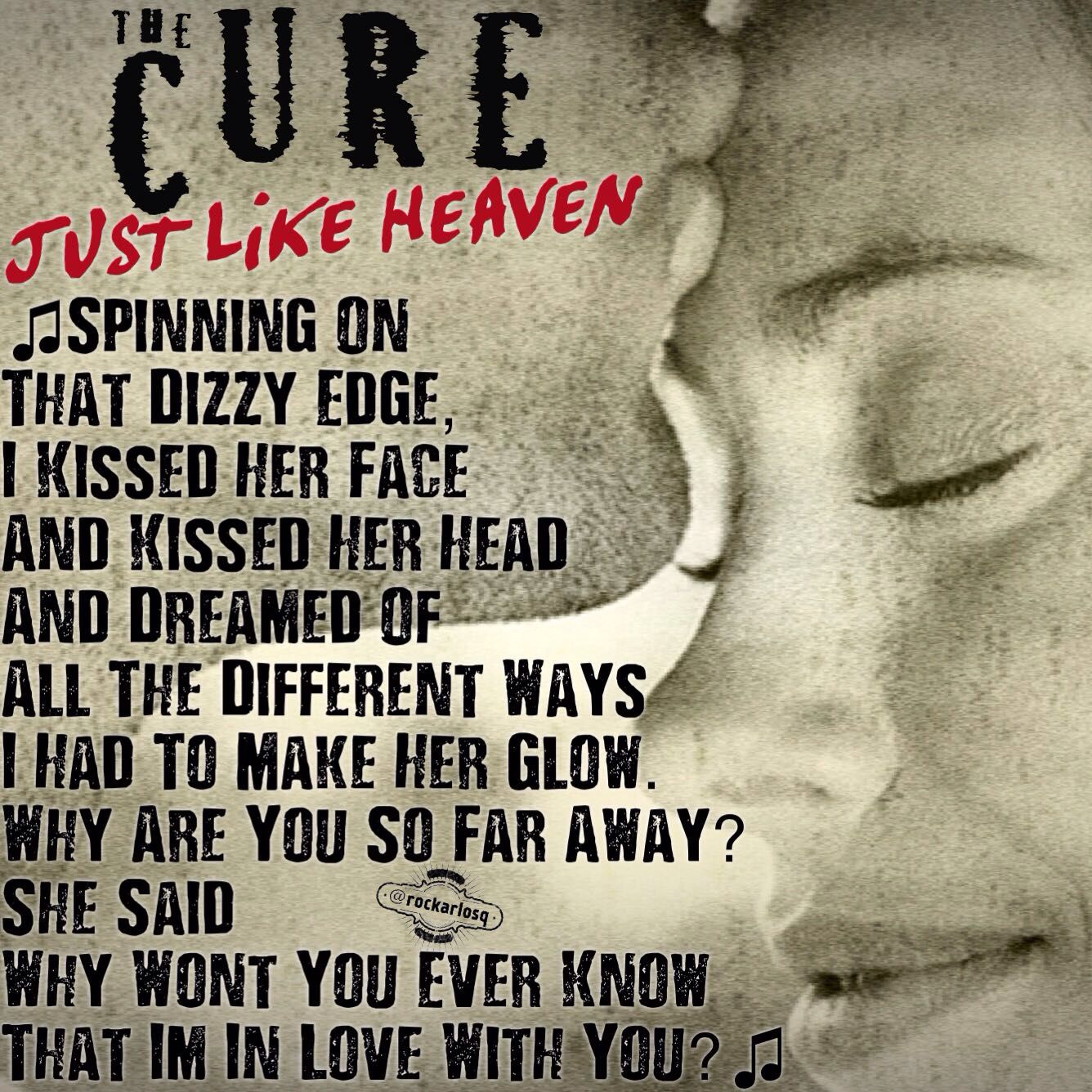 """Spinning on that dizzy edge I kissed her face and kissed her head And dreamed of all the different ways I had To make her glow """"Why are you so far away?"""" she said """"Why won't you ever know that I'm in love with you That I'm in love with you"""" #TheCure #JustLikeHeaven #RobertSmith"""