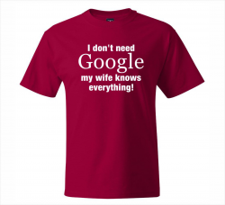 funny tshirts, I don't need google my wife knows everything. Thank you google