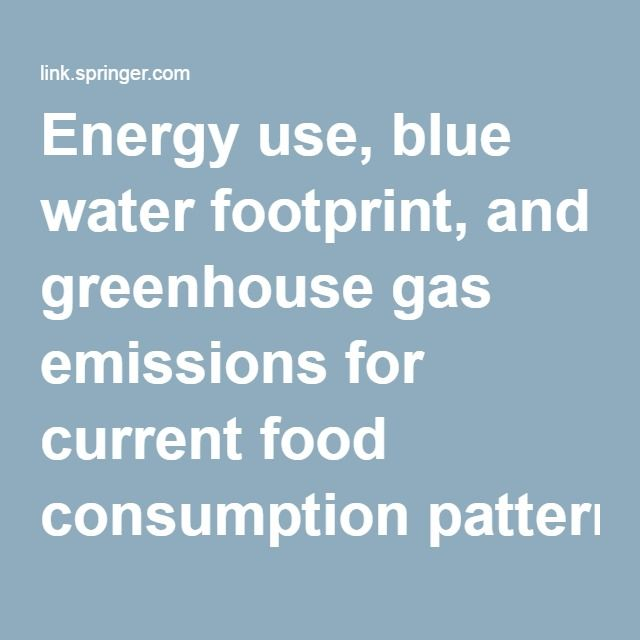 energy use blue water footprint and greenhouse gas emissions for current food consumption patterns