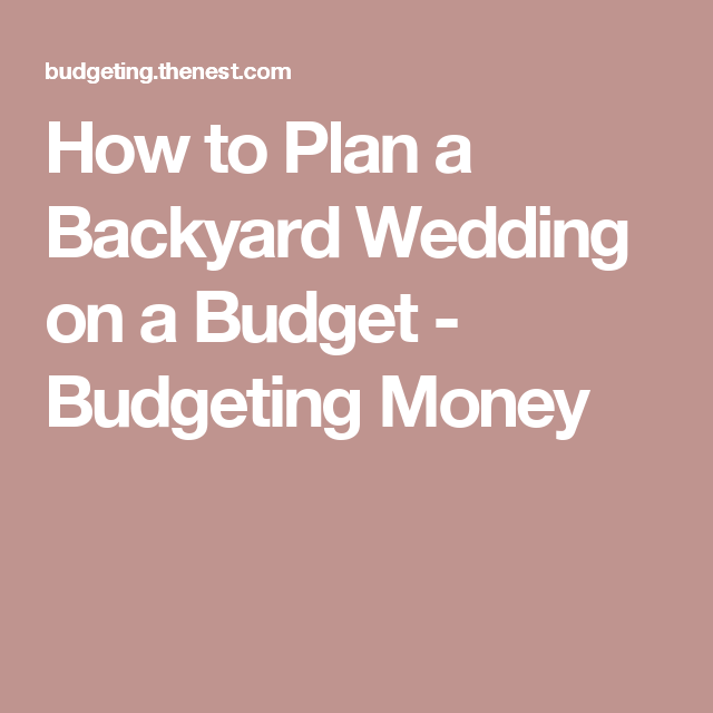 How to Plan a Backyard Wedding on a Budget   Budget ...