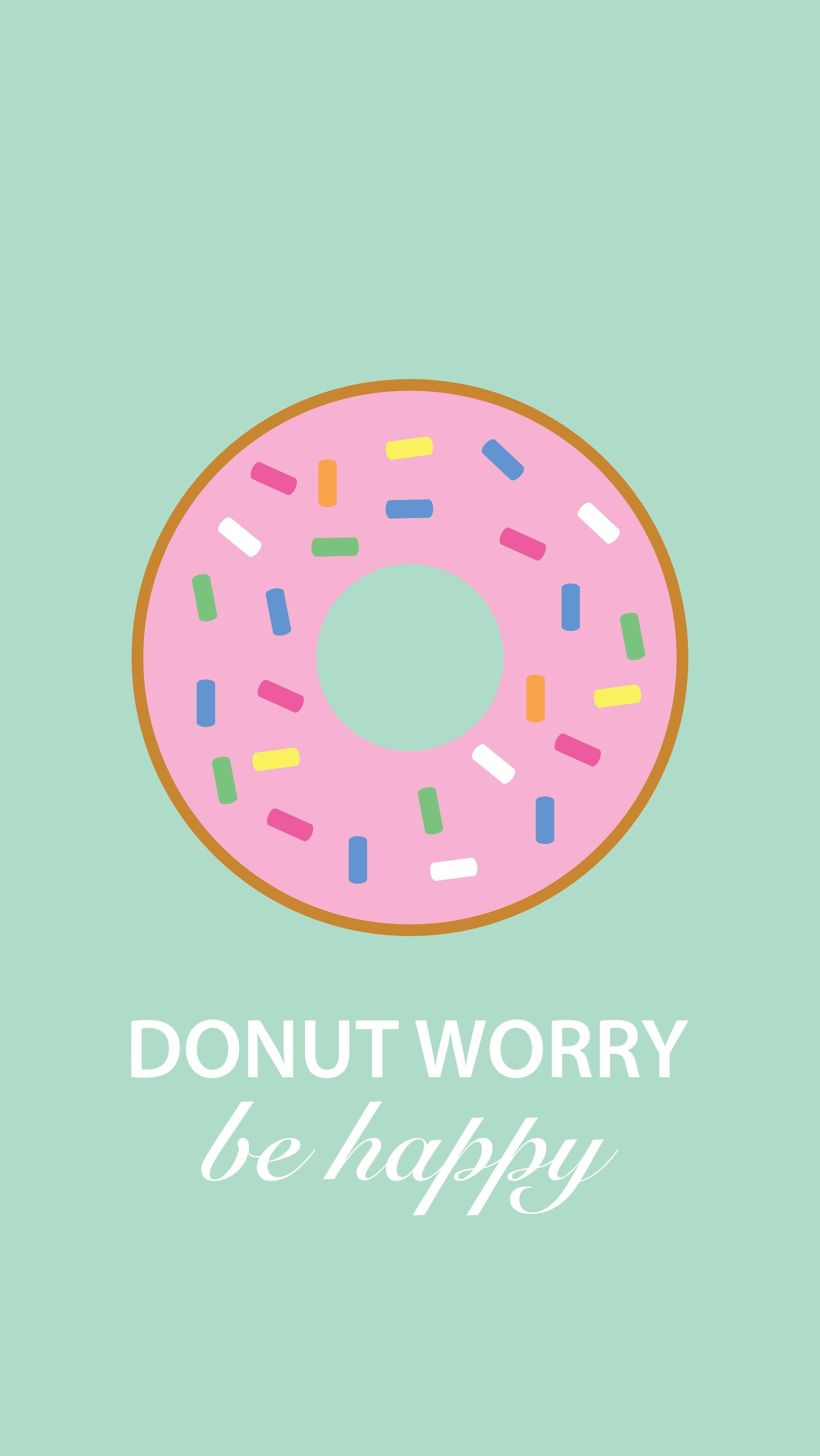 Doughnut worry be happy Fun in 2018 Pinterest