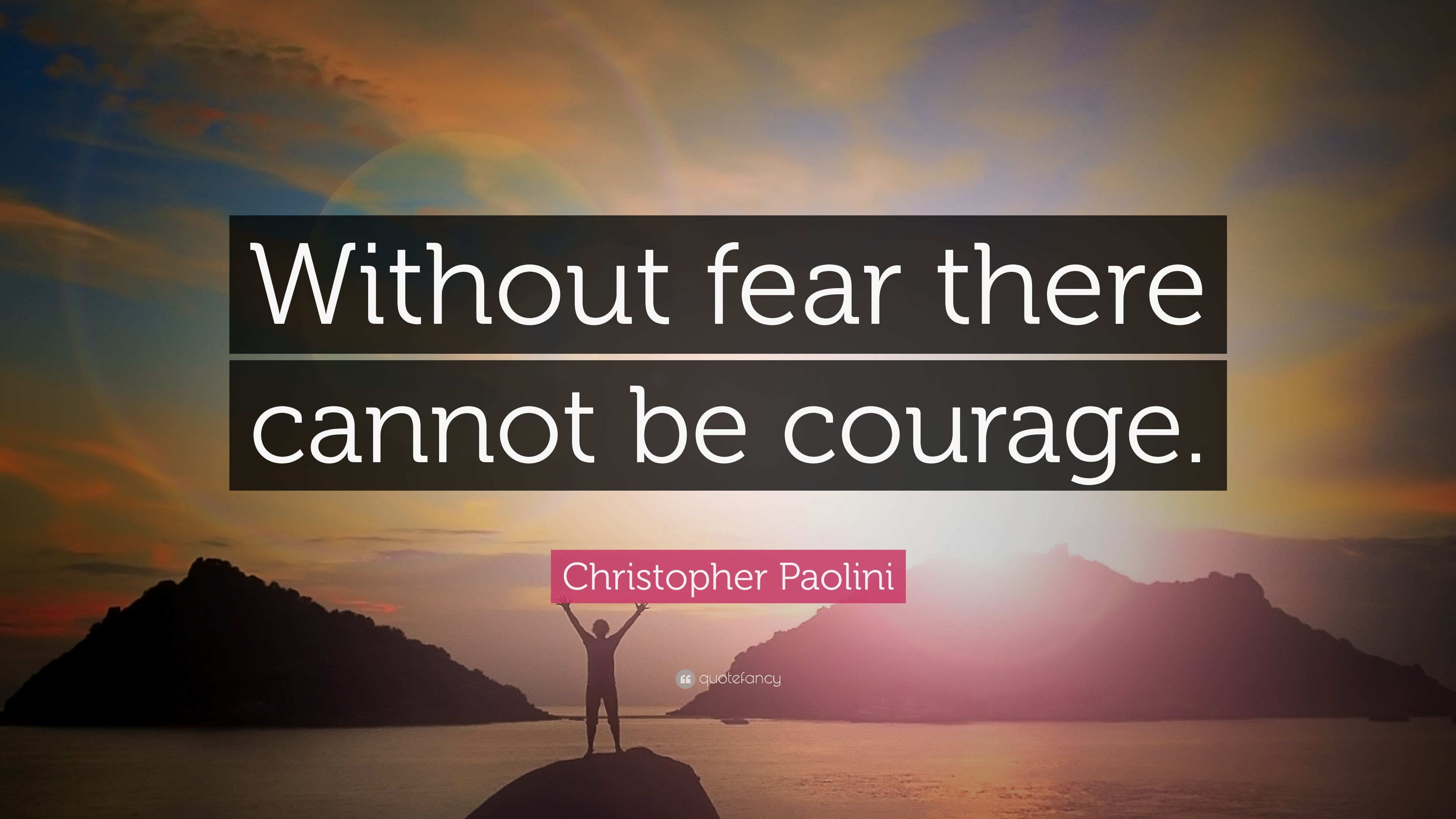 """Christopher Paolini Quote """"Without fear there cannot be"""