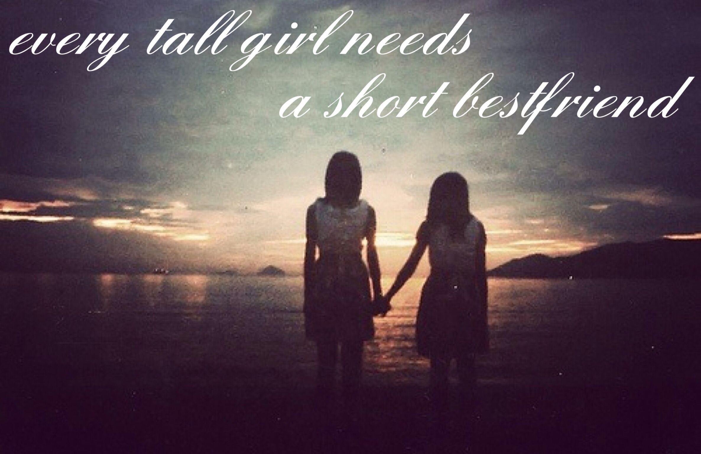 every tall girl needs a short bestfriend · Best Friend QuotesSister LoveLil