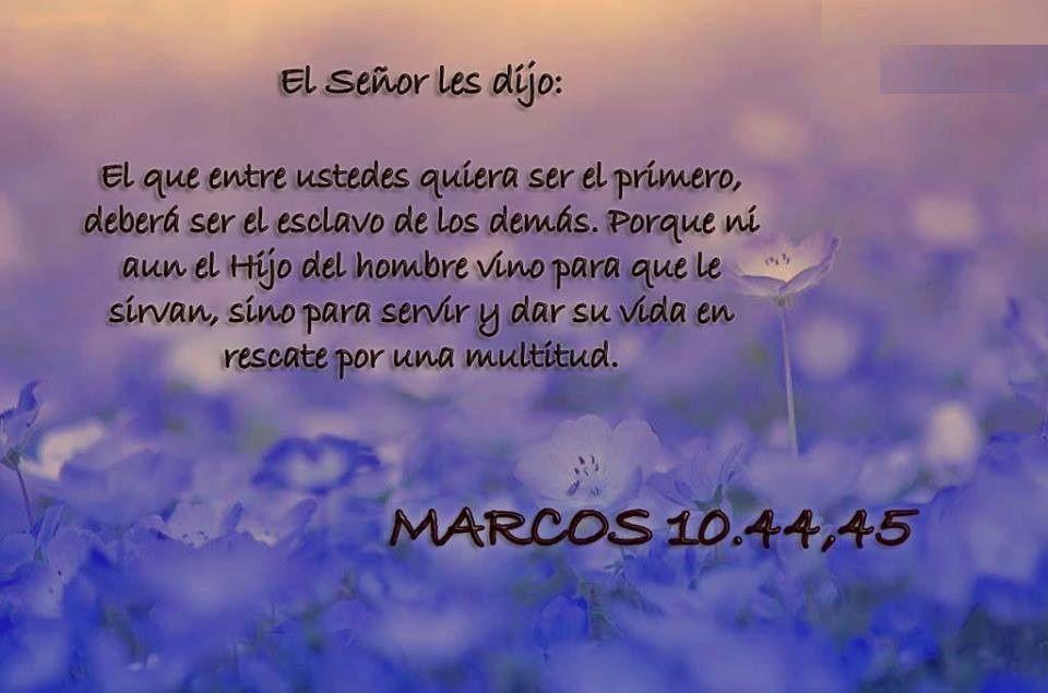 Marcos 10:44-45 (NVI) y el que quiera ser el primero deberá ser ...