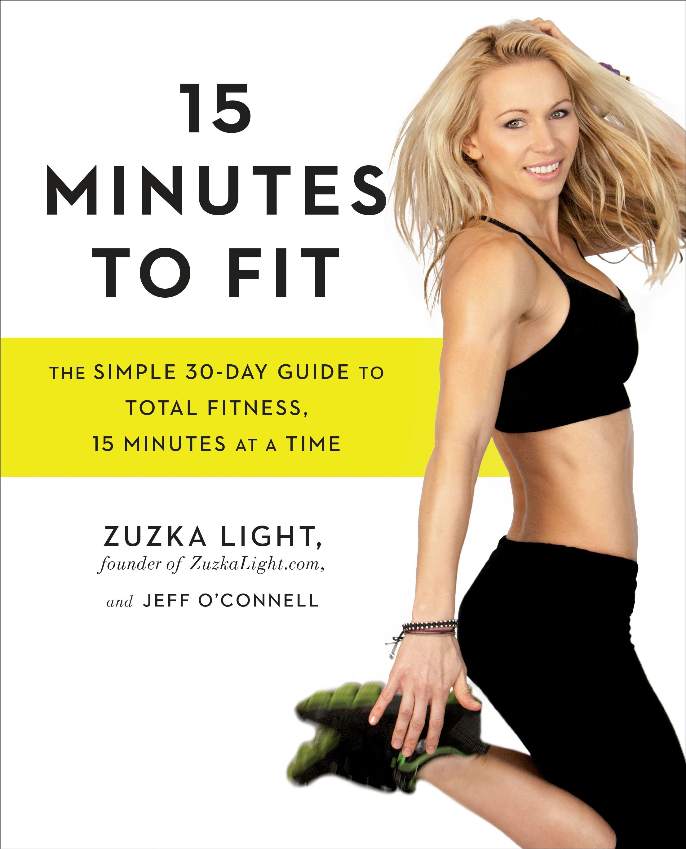 15 Minutes To Fit By Zuzka Light Jeff O Connell 9781583335826 Penguinrandomhouse Com Books In 2020 15 Minute Hiit Workout 15 Minute Workout Workout For Beginners