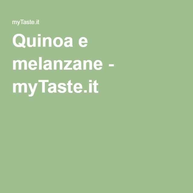 Quinoa e melanzane - myTaste.it