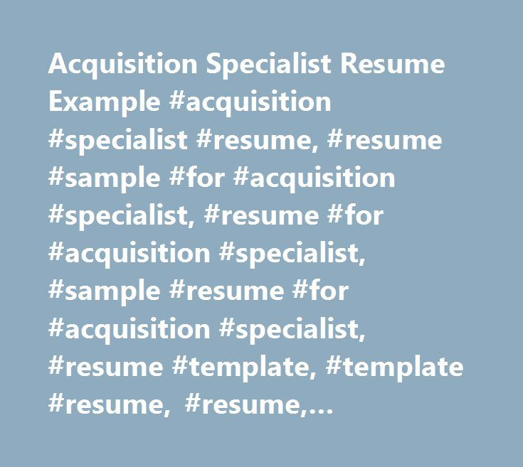 Acquisition Specialist Resume Example #acquisition #specialist - photo specialist sample resume