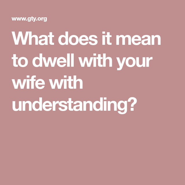 what does it mean to dwell with your wife with understanding