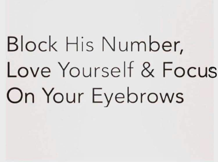 Block His Number Love Yourself & Focus on Your Eyebrows