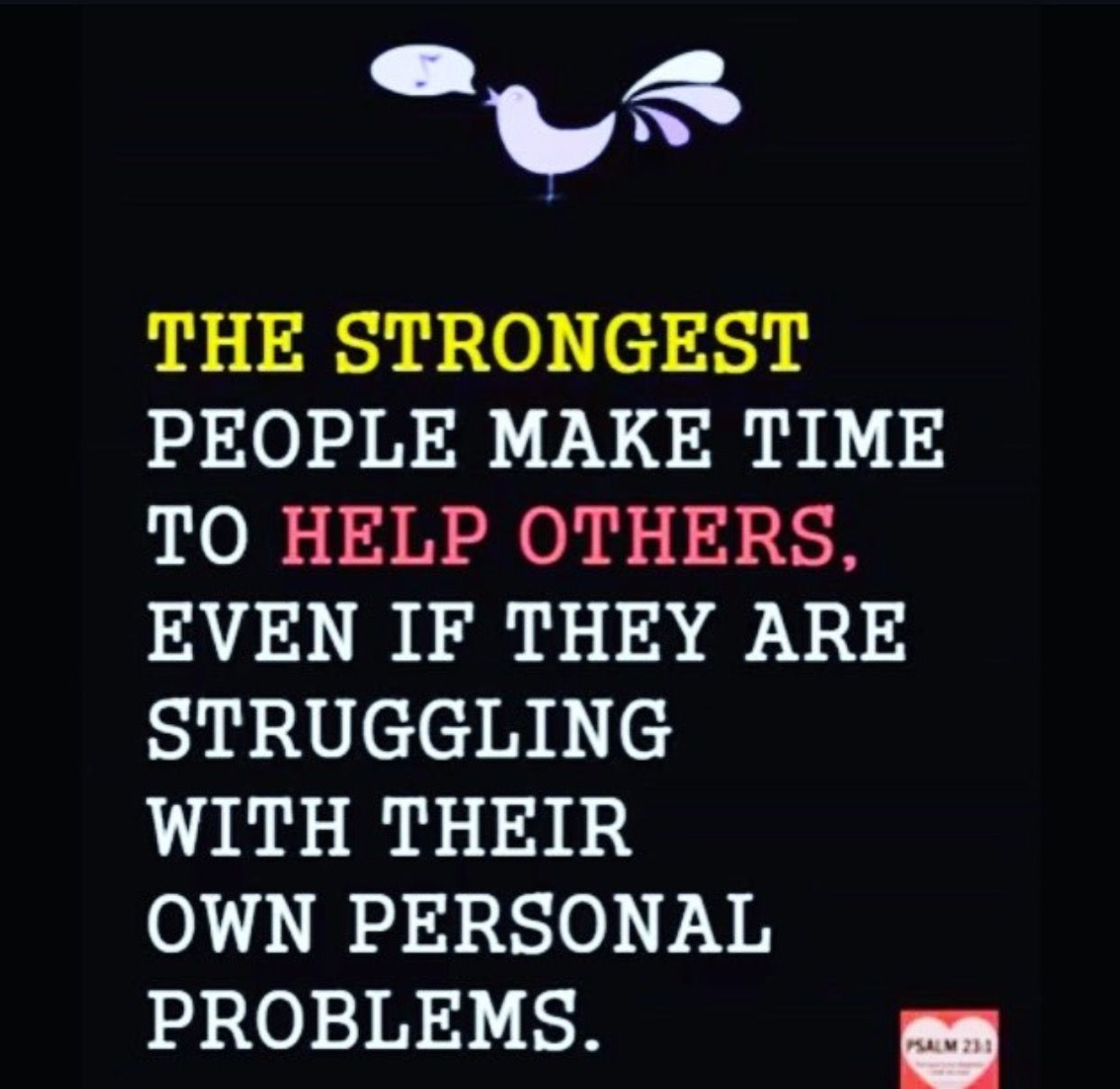 The strongest people help others!
