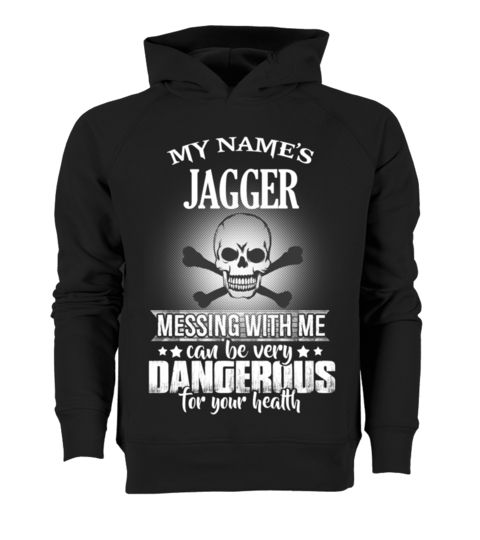 # My name's Jagger .  My name's Jagger, messing with me can be very dangerous for your health
