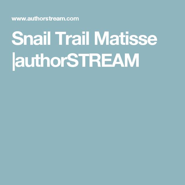 Snail Trail Matisse |authorSTREAM