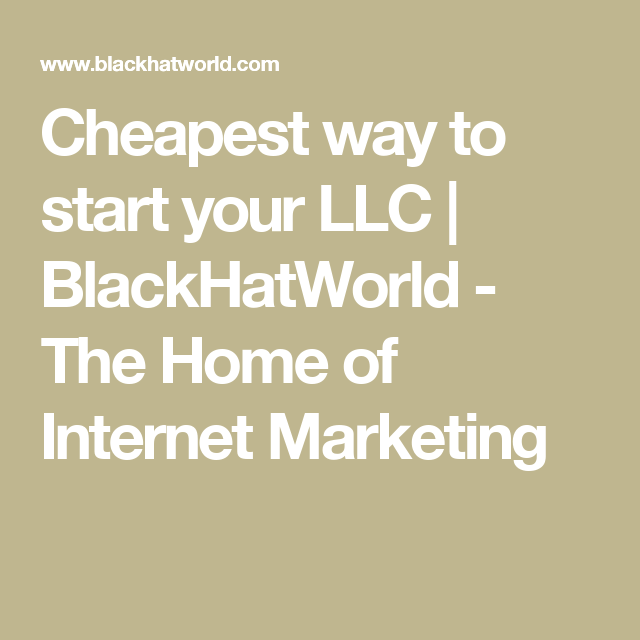Cheapest way to start your LLC | BlackHatWorld - The Home of